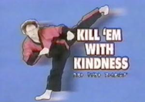 Kill 'em with Kindess