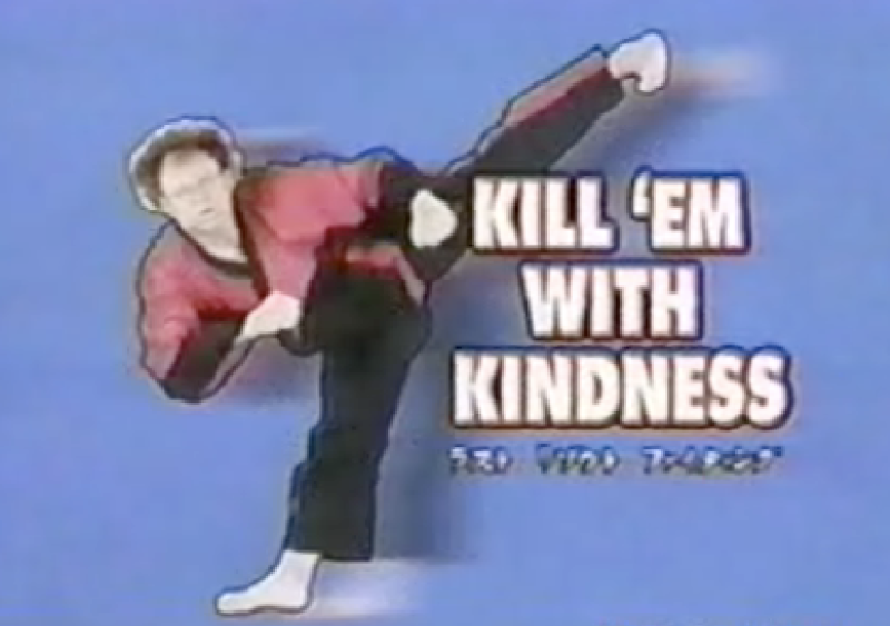 Kill 'em with Kindess